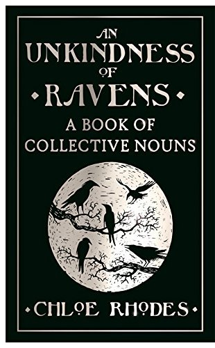 An Unkindness of Ravens: A Book of Collective Nouns: Written by Chloe Rhodes, 2014 Edition, Publisher: Michael O'Mara Books Ltd [Hardcover]