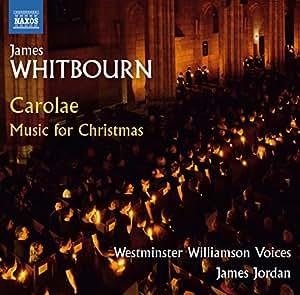 Whitbourn: Carolae [Eric Rieger; Daryl Robinson; Westminster Williamson Voices , James Jordan] [NAXOS:8573715]