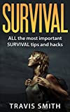 Image de Survival: ALL the most important SURVIVAL tips and hacks: (Preppers, DIY,bushcraft, canning, foraging, hunting, fishing, prepping) (English Edition)