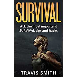 Survival: ALL the most important SURVIVAL tips and hacks: (Preppers, DIY,bushcraft, canning, foraging, hunting, fishing, prepping) (English Edition)