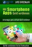 Mit Smartphone Apps Geld verdienen: Geld verdienen beim Einkaufen (Geld verdienen Online Marketing 1)