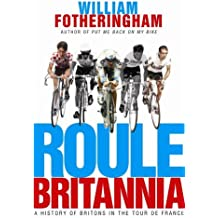 Roule Britannia: A History of Britons in the Tour de France by William Fotheringham (2006-06-01)
