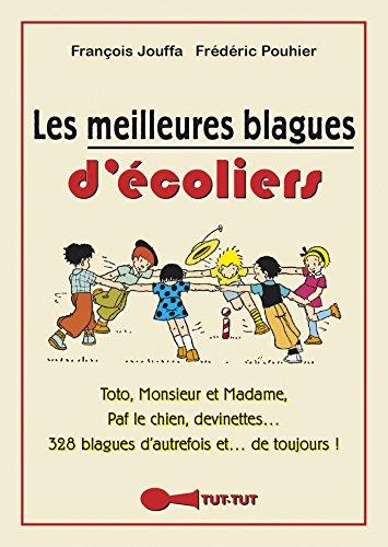 Les meilleures blagues d'écoliers: Toto, Monsieur et Madame, Paf le chien, Blondes, Belges... 328 blagues d'autrefois... et de toujours ! (TUT-TUT POCHE) par François Jouffa