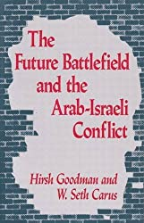 The Future Battlefield and the Arab-Israeli Conflict (The Near East policy series) by Hirsh Goodman (1990-02-28)