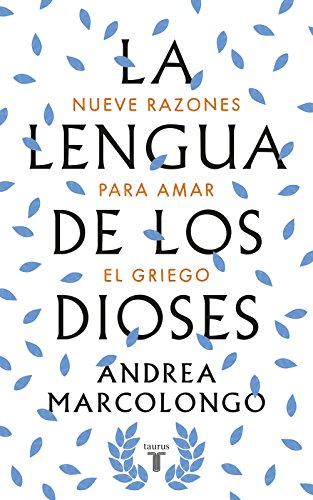 La lengua de los dioses: Nueve razones para amar el griego par Andrea Marcolongo