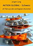 AKTIEN GLOBAL - Schweiz: 20 Titel aus den wichtigsten Branchen