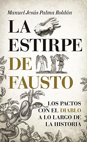La estirpe de Fausto. Los Pactos con el diablo a lo largo de la Historia por Manuel Jesús Palma Roldán