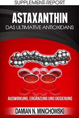Supplement Report - Astaxanthin: Das ultimative Antioxidans: Auswirkung, Ergänzung und Dosierung