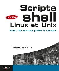 Scripts shell Linux et Unix: Avec 30 scripts prêts à l'emploi