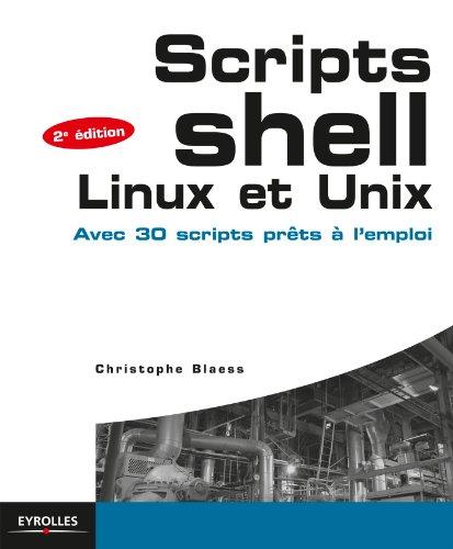 Scripts shell Linux et Unix: Avec 30 scripts prêts à l'emploi par Christophe Blaess