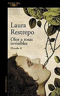 Olor a rosas invisibles par Laura Restrepo