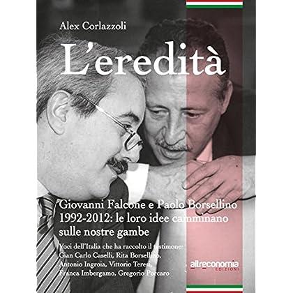 L'eredità: Giovanni Falcone E Paolo Borsellino 1992-2012: Le Loro Idee Camminano Sulle Nostre Gambe (Fuori Collana)