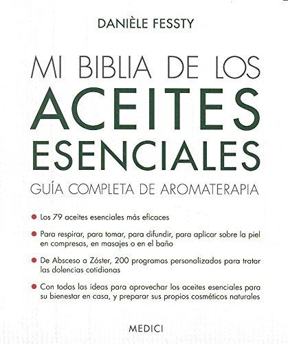 MI BIBLIA DE LOS ACEITES ESENCIALES: Guía completa de aromaterapia