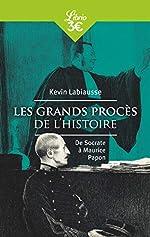 Les Grands Procès de l'histoire - De Socrate à Maurice Papon de Kevin Labiausse