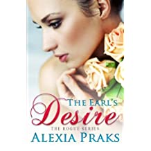 The Earl's Desire (The Rogue Series) (Volume 1) by Alexia Praks (2014-06-23)