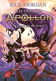 Les travaux d'Apollon, tome 4 : Le tombeau du tyran par Rick Riordan