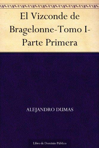El Vizconde de Bragelonne-Tomo I-Parte Primera por Alejandro Dumas