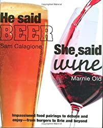 He Said Beer, She Said Wine: Impassioned Food Pairings to Debate and Enjoy -- From Burgers to Brie and Beyond by Sam Calagione (2008-03-17)