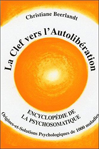 La Clef vers l'Autolibération - Origines psychologiques de 1000 maladies par Christiane Beerlandt