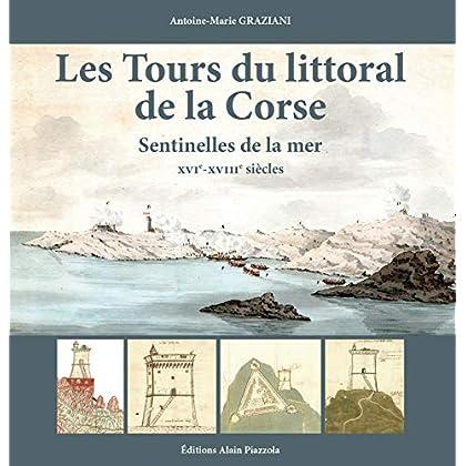 Les tours du littoral de la Corse : Sentinelles de la mer