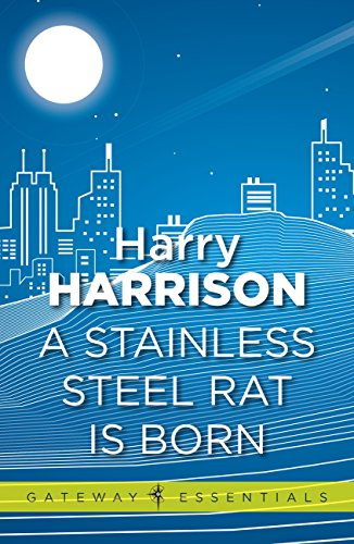A Stainless Steel Rat Is Born: The Stainless Steel Rat Book 6