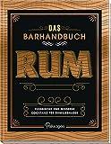 Das Barhandbuch Rum: Klassische und moderne Cocktails für Rum-Liebhaber -