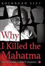 Why I Killed the Mahatma: Uncovering Godse's Defence Kindle Edi