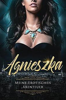 Agnieszka - Meine Erotischen Abenteuer (ab 18) (German Edition) by [L., Agnieszka]