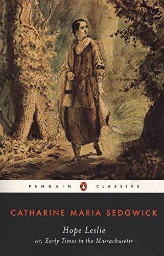 Hope Leslie: or, Early Times in the Massachusetts (Penguin Classics) by Catharine Maria Sedgwick (1998-11-01)