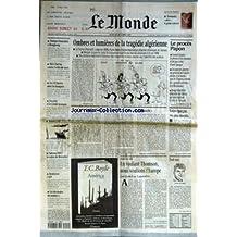MONDE (LE) [No 16403] du 23/10/1997 - OMBRES ET LUMIERES DE LA TRAGEDIE ALGERIENNE - LE PROCES PAPON - JACQUES SEGUELA OFFRE A ROBERT HUE SON COEUR A GAUCHE PAR FLORENCE AMALOU ET ARIANE CHEMIN - VOTRE EPARGNE, VOS PLACEMENTS - EN VOULANT THOMSON, NOUS VOULIONS L'EUROPE PAR JEAN-LUC LAGARDERE - TOUT NUS - PANIQUE BOURSIERE A HONGKONG - BILL CLINTON CONTRE L'EFFET DE SERRE - LES 35 HEURES DANS LES BANQUES - EVA JOLY ET LE CREDIT LYONNAIS - BALADE A EU - NATURA 2000 - LA COLERE DE BRUXELL
