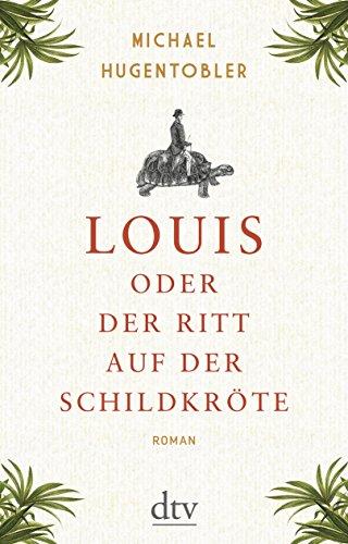 Louis oder Der Ritt auf der Schildkröte: Roman