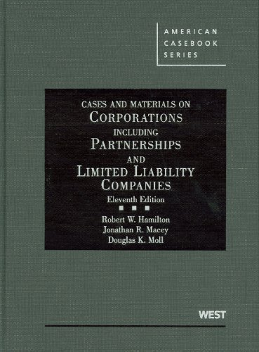 Cases and Materials on Corporations Including Partnerships and Limited Liability Companies, 11th (American Casebook Series) 11th (eleventh) Edition by Robert W. Hamilton, Jonathan R. Macey, Douglas K. Moll (2010)