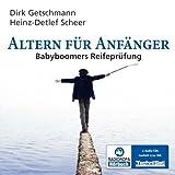 Altern für Anfänger - Babyboomers Reifeprüfung [2 Audio-CDs - 2:24 Std. / Audiobook]