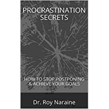PROCRASTINATION SECRETS: HOW TO STOP POSTPONING & ACHIEVE YOUR GOALS (English Edition)