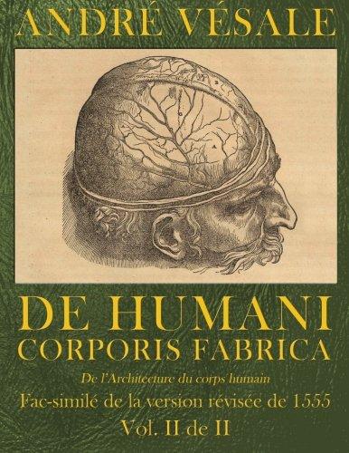 De Humani corporis fabrica (De l'Architecture du corps humain): fac-simile de la version revisee de 1555 (Vol. 2 de 2)