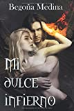 Mi dulce infierno: Novela de romance paranormal, juvenil y fantasía (A partir de 16 años mínimo) (Trilogía de Ángeles y Demonios)