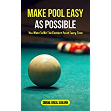Make Pool Easy As Possible: You Want to Hit The Contact Point Every Time (English Edition)