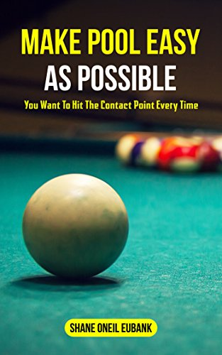 Make Pool Easy As Possible: You Want to Hit The Contact Point Every Time (English Edition) por Shane O'neil Eubank