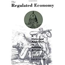 The Regulated Economy: Historical Approach to Political Economy (National Bureau of Economic Research Project Reports)