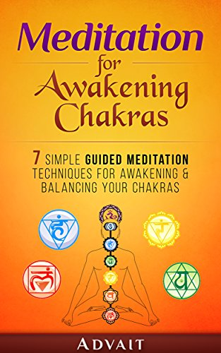 Meditation for Awakening Chakras: 7 Simple Guided Meditation Techniques for Awakening & Balancing your Chakras: [ A Beginner's Guide to Opening and Balancing Your Chakras ] (English Edition) por Advait