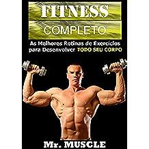 Fitness Completo: As Melhores Rotinas de Exercícios para Desenvolver Todo seu Corpo (Portuguese Edition)