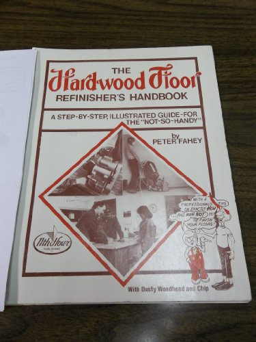 the-hardwood-floor-refinishers-handbook-a-step-by-step-illustrated-guide-for-the-not-so-handy-