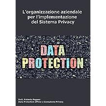 L'organizzazione aziendale per l'implementazione del Sistema Privacy (Italian Edition)