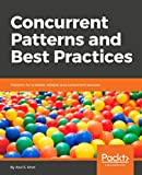 #4: Concurrent Patterns and Best Practices: Build scalable apps with patterns in multithreading, synchronization, and functional programming