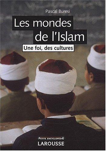 Les mondes de l'Islam : Une foi, des cultures par Pascal Buresi