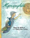 Algenspaghetti (Band 2): Paul & Arthur und der Berg des Lichts