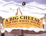 A Big Cheese for the White House: The True Tale of a Tremendous Cheddar by Candace Fleming (2004-03-01)