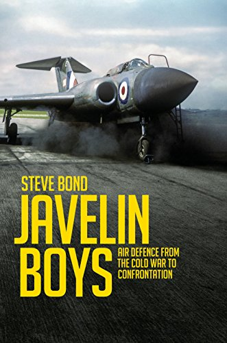 Javelin Boys: Air Defence from the Cold War to Confrontation (1969 Javelin)