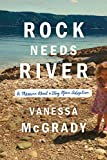 Rock Needs River: A Memoir About a Very Open Adoption by Vanessa McGrady