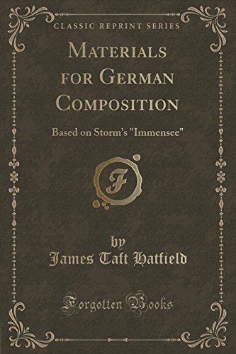 Materials for German Composition: Based on Storm's Immensee (Classic Reprint) by James Taft Hatfield (2016-06-22)